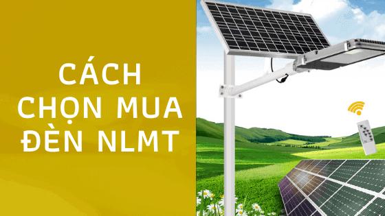 chọn đèn năng lượng mặt trời, cách chọn đèn năng lượng măt trời giá rẻ, mua đèn năng lượng mặt trời ở đâu tốt, mua đèn năng lương mặt trời giá rẻ, đèn năng lượng mặt trời chất lượng, lắp đèn năng lượng mặt trời