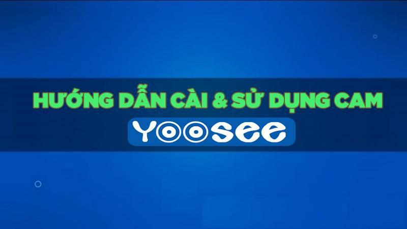 Hướng dẫn cách cài đặt camera ip yoosee wifi trên điện thoại (Android, iPhone, iPad)