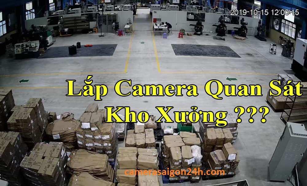 Tư Vấn Lắp Đặt Camera Kho Xưởng Trọn Bộ,tư vấn camera kho xưởng,camera quan sát kho xưởng, lắp camera quan sát kho xưởng,tu vấn, camera kho xưởng
